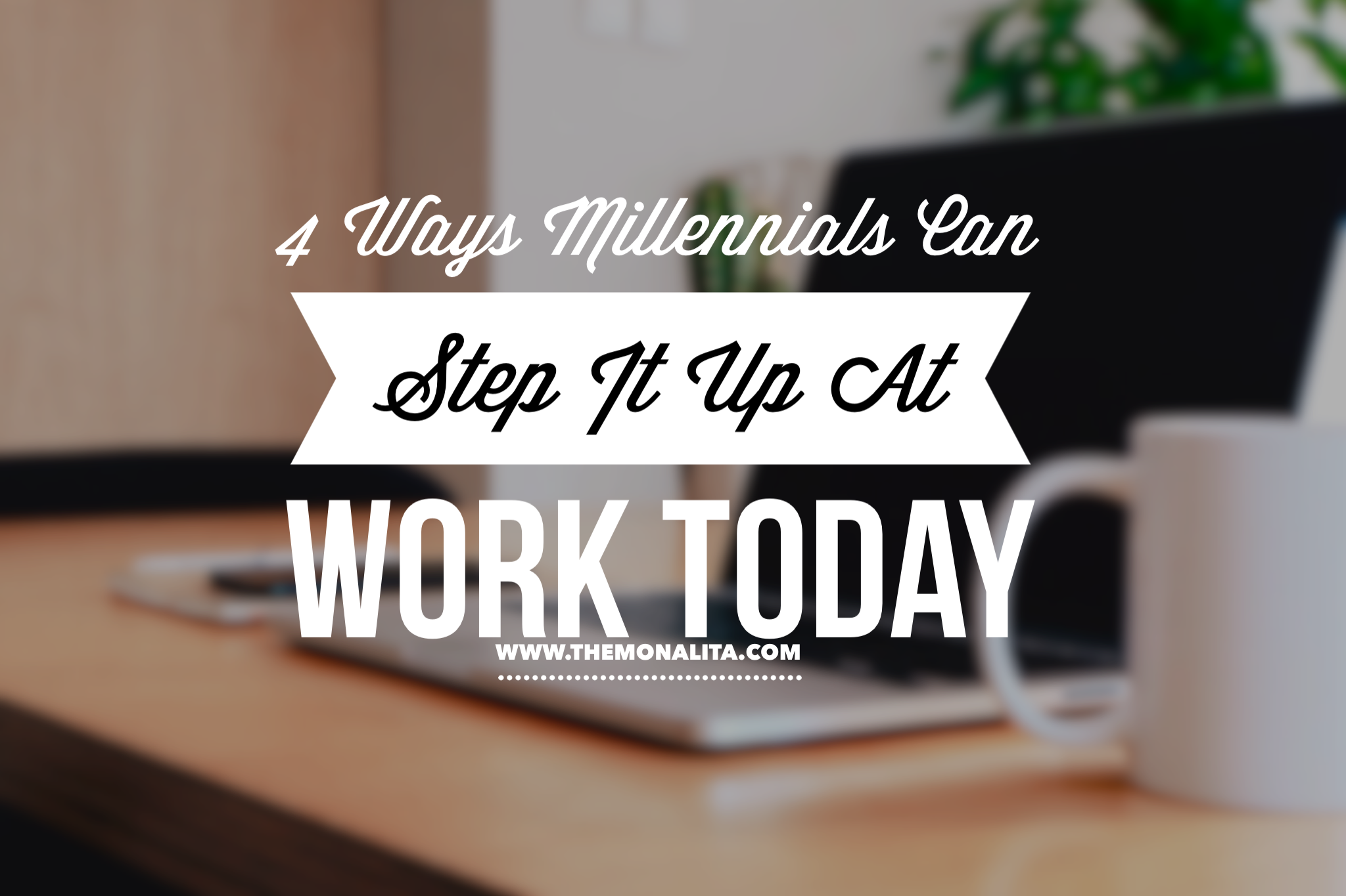 4 ways millennials can step it up at work today